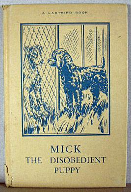 MICK THE DISOBEDIENT PUPPY: Barr, Noel