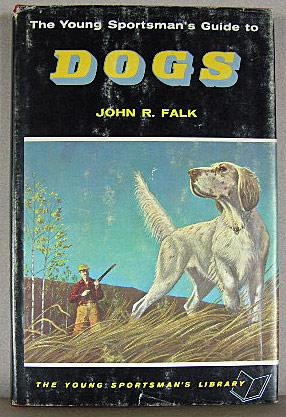 THE YOUNG SPORTSMAN'S GUIDE TO DOGS: Falk, John R.