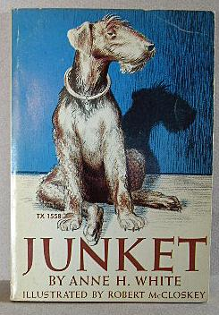 """JUNKET, THE DOG WHO LIKED EVERYTHING """"JUST: White, Anne H."""
