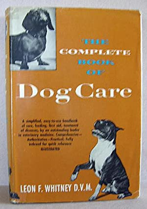 THE COMPLETE BOOK OF DOG CARE: Whitney, Leon F.,