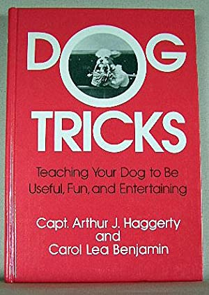DOG TRICKS, Teaching Your Dog to be Useful, Fun, and Entertaining: Haggerty, Capt. Arthur J. and ...