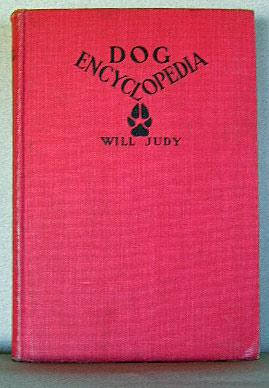 DOG ENCYCLOPEDIA, A Complete Reference Work on Dogs: Judy, Will