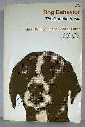 DOG BEHAVIOR, The Genetic Basis: Scott, John Paul & Fuller, John L.