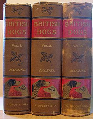 BRITISH DOGS: Describing the History, Characteristics, Breeding, Management, and Exhibition of th...