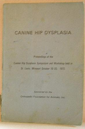 CANINE HIP DYSPLASIA, Proceedings of the Canine Hip Dysplasia Symposium and Workshop Held in St. ...
