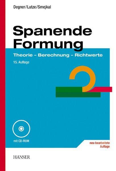 Spanende Formung: Theorie, Berechnung, Richtwerte: Degner, Werner, Hans
