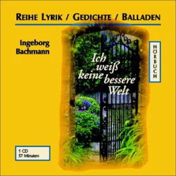 Ich weiss keine bessere Welt: Ungekürzte Lesung - Bachmann, Ingeborg
