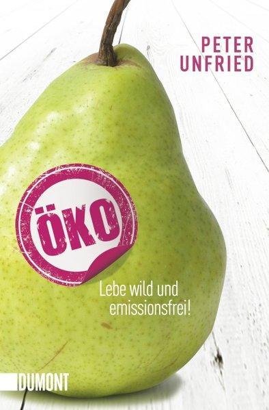 Öko: Lebe wild und emissionsfrei! (Taschenbücher) - Unfried, Peter