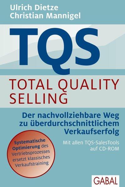 TQS Total Quality Selling: Der nachvollziehbare Weg zu überdurchschnittlichem Verkaufserfolg (Dein Business) - Dietze, Ulrich und Christian Mannigel