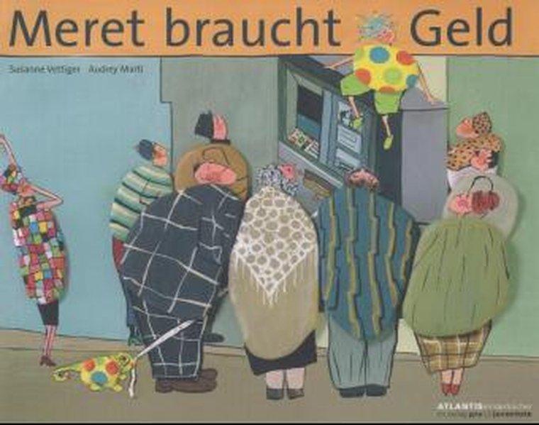 Meret braucht Geld (Atlantis Kinderbücher bei Pro Juventute) - Vettiger, Susanne und Audrey Marti-Pichard