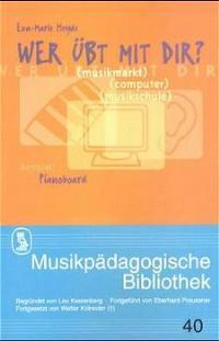 Wer übt mit Dir?: Musikmarkt - Computer - Musikschule: Heyde, Eva-Marie: