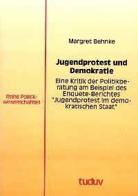 Jugendprotest und Demokratie. Eine Kritik der Politikberatung am Beispiel des Enquete-Berichtes &...
