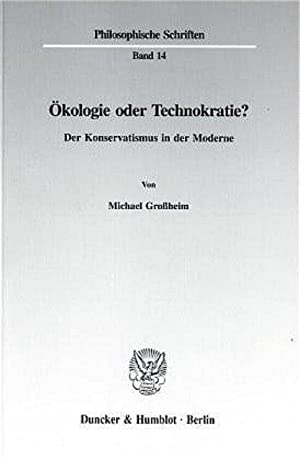 Ökologie oder Technokratie?: Der Konservatismus in der Moderne.: Gro�heim, Michael: