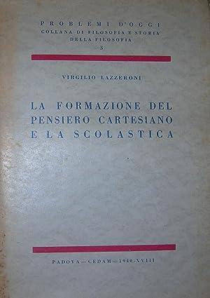 La formazione del pensiero cartesiano e la scolastica.: LAZZERONI, Virgilio.
