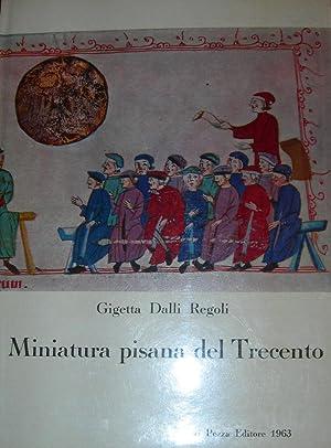 Miniatura pisana del Trecento. 152 tavole in nero, 12 tavole a colori.: DALLI REGOLI, Gigetta.