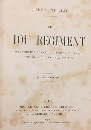 Le 101° Régiment. Illustre par Armand-Dumarescq, Janet, Pelcoq, Morin et Deux Etoiles.: ...