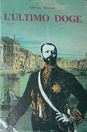 L'ultimo Doge. Vita di Giuseppe Volpi di Misurata.: SARAZANI Fabrizio.