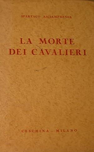 La morte dei cavalieri. Poemetti drammatici. Disegni di Zara-nin.: ASCIAMPRENER, Spartaco.