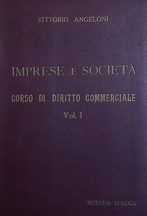 Imprese e società. Corso di diritto commerciale. Volume I.: ANGELONI VITTORIO.
