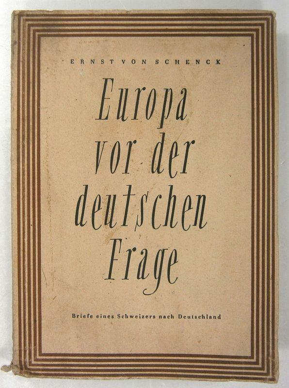 Europa Vor Der Deutschen Frage Briefe Eines Schweizers Nach