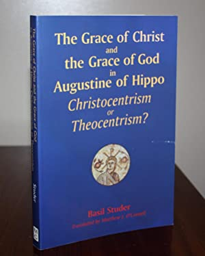 The Grace of Christ and the Grace of God in Augustine of Hippo: Christocentrism or Theocentrism: ...