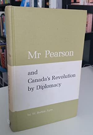 Mr Pearson and Canada's Revolution by Diplomacy [SIGNED 1ST/1ST]: W. Burton Ayre