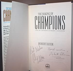 The Making of Champions: Life in Canada's Junior A Leagues [DOUBLE SIGNED]: ROBERT OLVER