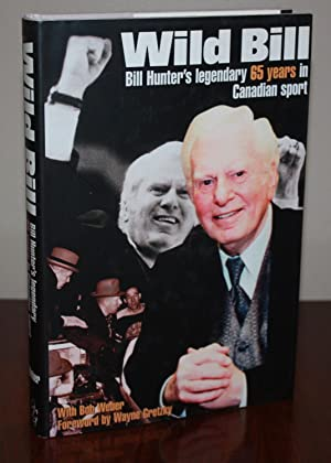 WILD BILL: Bill Hunter's legendary 65 years in Canadian sport [SIGNED & DATED] 1st Ed: ...