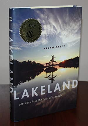 Lakeland: Journeys into the Soul of Canada: Allan Casey