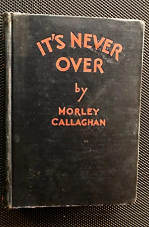 It's Never Over [SIGNED]: Morley Callaghan