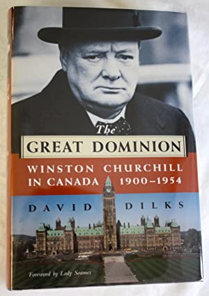 The Great Dominion : Winston Churchill in Canada [INSCRIBED TO CANADIAN PRIME MINISTER]: Dilks, ...