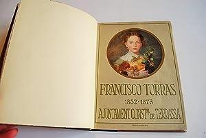 Francisco Torras. 1832 - 1878. Amb 40 Reproduccions I Una Tricomia.