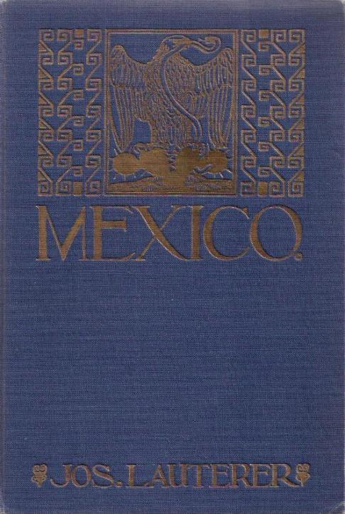 Mexiko [Mexico], Das Land der blühenden Agave: Lauterer, Joseph,