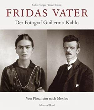 Fridas Vater : der Fotograph Guillermo Kahlo: Franger, Gaby [Hrsg.],