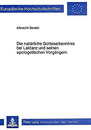Die natürliche Gotteserkenntnis bei Laktanz und seinen: Bender, Albrecht,