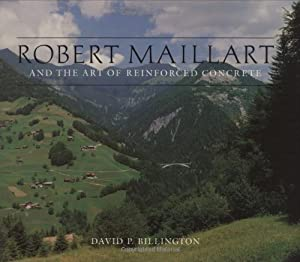 Robert Maillart and the Art of Reinforced Concrete, (IN ENGLISCHER SPRACHE),