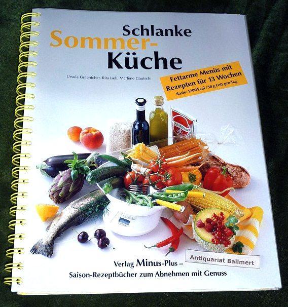Schlanke Sommer-Küche. Fettarme Menüs mit Rezepten für 13 Wochen ...
