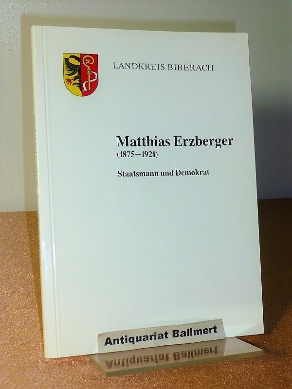 Matthias Erzberger. (1875 - 1921) ; Staatsmann und Demokrat. Hrsg. aus Anlass d. Namensgebung d. Matthias-Erzberger-Schule Biberach am 26. August 1986 von Wilfried Steuer.