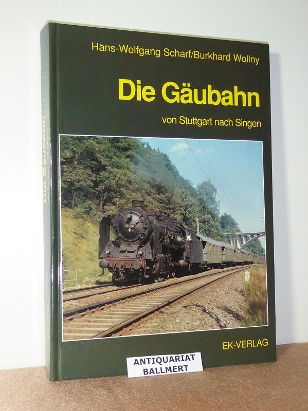 Die Gäubahn von Stuttgart nach Singen.: Scharf, Hans-Wolfgang; Wollny,