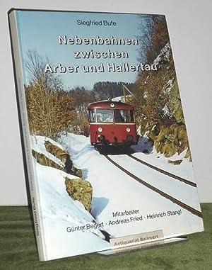 Nebenbahnen zwischen Arber und Hallertau. [Nebenbahnen in: Bufe, Siegfried: