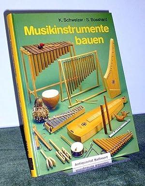 Musikinstrumente bauen. [Planzeichn.: Johann Mazenauer. Fotos: Johann: Schweizer, Kurt; Bosshard,