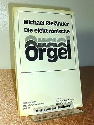 Die elektronische Orgel. Schriftenreihe Das Musikinstrument Heft: Rieländer, Michael: