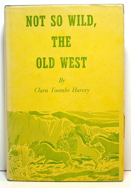 Not So Wild, The Old West: Harvey, Clara Toombs