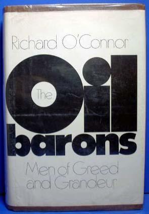 Oil Barons: Men of Greed and Grandeur: O'Conner, Richard
