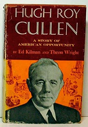 Hugh Roy Cullen: A Story of American Opportunity: Kilman, Ed, & Wright, Theon