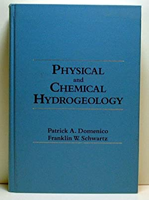 Physical and Chemical Hydrologeology: Domenico, Patrick A. & Schwartz, Franklin W .