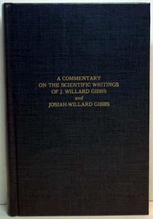 A Commentary on the Scientific Writings of J. Willard Gibbs -2 Vol.: Donnan, F. G. & Haas, Arthur, ...