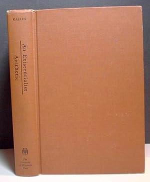 An Existentialist Aesthetic: Kaelin, Eugene F.