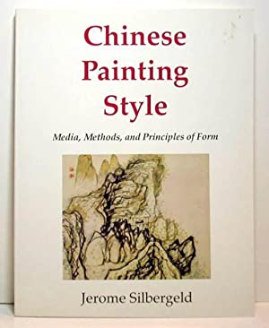Chinese Painting Style: Media, Methods, and Principles: Jerome Silbergeld