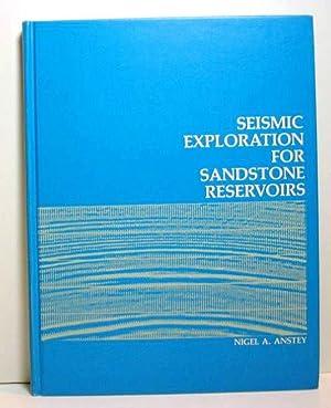 Seismic Exploration For Sandstone Reservoirs: Anstey, Nigel A.